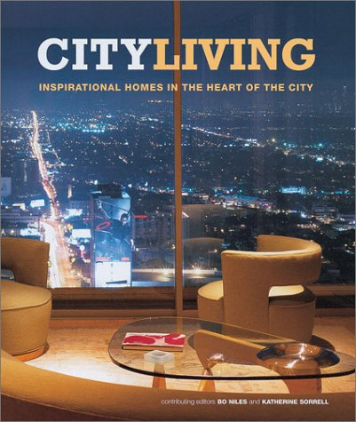 City Living: Inspirational Homes in the Heart of the City: Bo Niles ; Katherline Sorrell