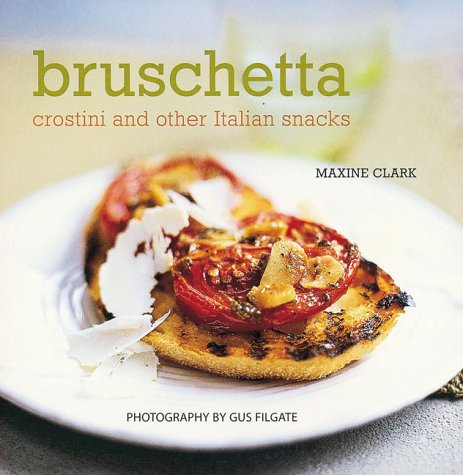 9781841723990: Bruschetta: Crostini and Other Italian Snacks