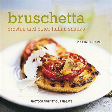 9781841724003: Bruschetta: Crostini and Other Italian Snacks