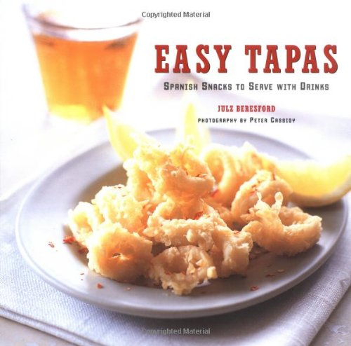 Easy Tapas: Spanish Snacks to Serve with Drinks: Julz Beresford