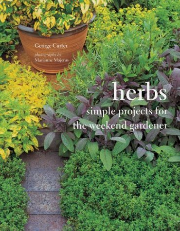 Herbs: Simple Projects for the Weekend Gardener: Carter, George, Majerus, Marianne
