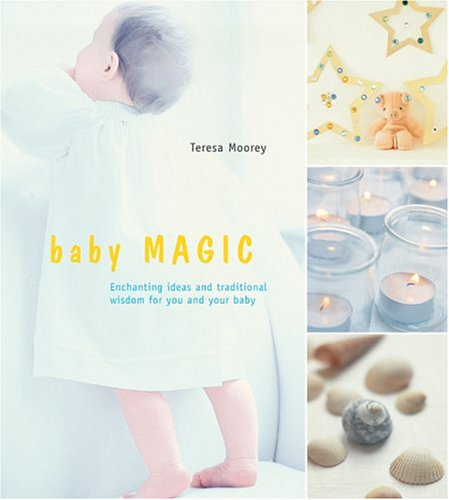 9781841726939: Baby Magic: Enchanting Ideas And Traditional Wisdom For You And Your Baby