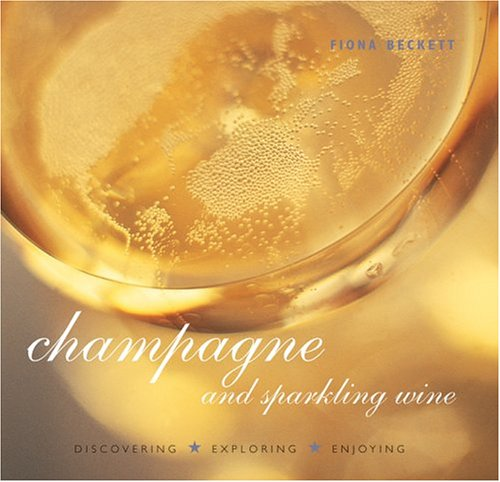 9781841726977: Champagne and Sparkling Wine: Discovering Exploring Enjoying