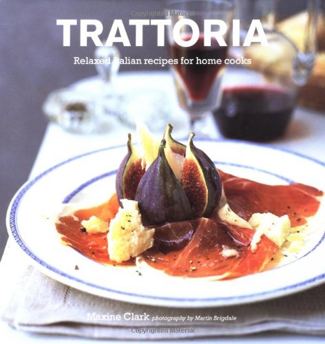 9781841727080: Trattoria: Relaxed Italian Recipes for Home Cooks