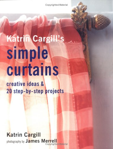 9781841727943: Katrin Cargill's Simple Curtains: Creative Ideas & 20 Step-By-Step Projects