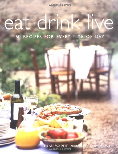 9781841728261: Eat Drink Live: 150 Recipes for Every Time of Day