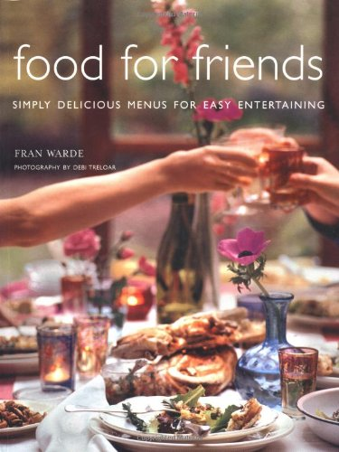 9781841728278: Food for Friends: Simply Delicious Menus for Easy Entertaining