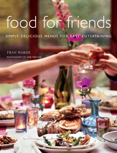 9781841728285: Food for Friends: Simply Delicious Menus for Easy Entertaining
