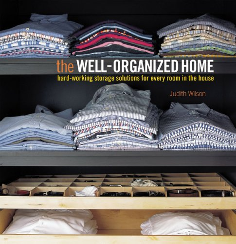 The Well-Organized Home: Hard-Working Storage Solutions for: Wilson, Judith
