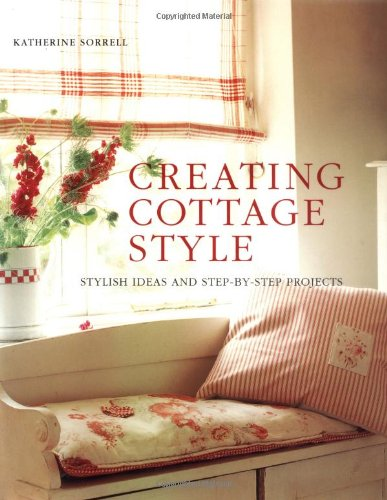 9781841729428: Creating Cottage Style: Stylish Ideas And Step-by-step Projects