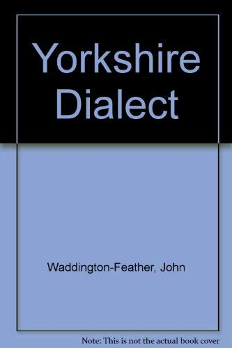 Yorkshire Dialect: John Waddington-Feather