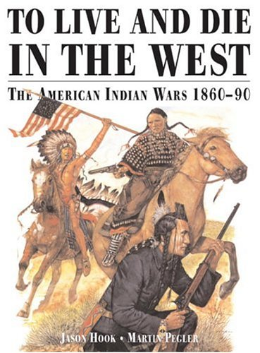 9781841760186: TO LIVE AND DIE IN THE WEST The American Indian Wars 1860-90