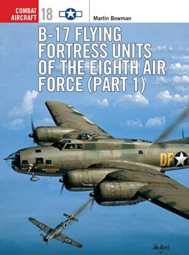 B-17 Flying Fortress Units of the Eighth: Martin Bowman; Illustrator-Mark