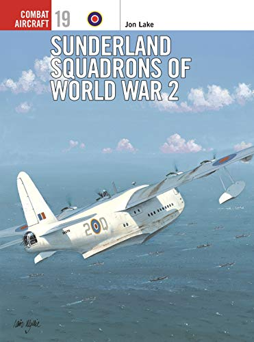 Sunderland Squadrons of World War 2 (Osprey Combat Aircraft 19) (1841760242) by Jon Lake