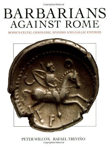 9781841760452: BARBARIANS AGAINST ROME Rome's Celtic, Germanic, Spanish and Gallic Enemies
