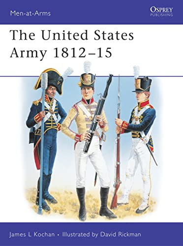 9781841760513: The United States Army : 1812-1815 (Men-At-Arms Series, 345)