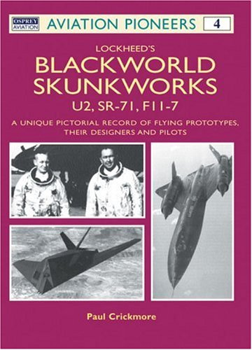 Lockheed's Blackworld Skunk Works: The U2, SR-71: Crickmore, Paul