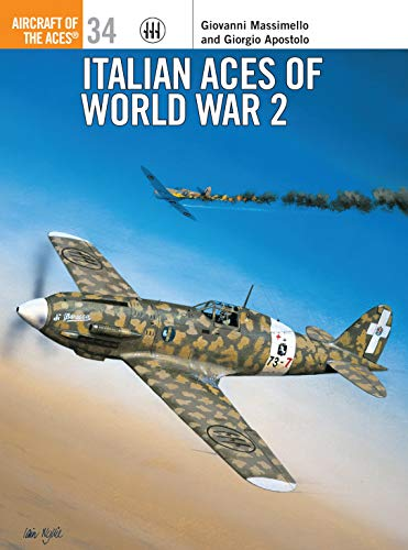 Italian Aces of World War 2 (Osprey Aircraft of the Aces): Apostolo, Giorgio; Massimello, Giovanni