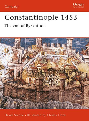 9781841760919: Constantinople 1453: The end of Byzantium: A Bloody End to Empire (Campaign)