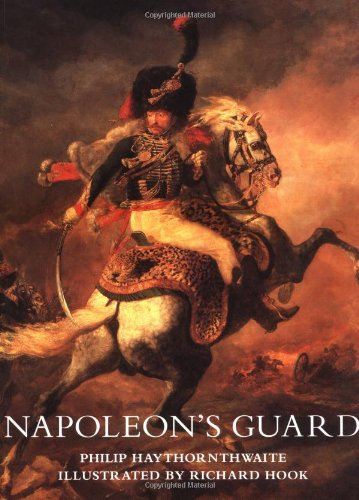 Napoleon's Guard (Trade Editions) (1841761311) by Philip Haythornthwaite