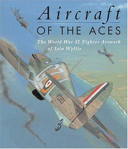 9781841761558: Aircraft of the Aces: Legends of World War 2: Featuring the Acclaimed Artwork of Iain Wyllie (General Aviation)
