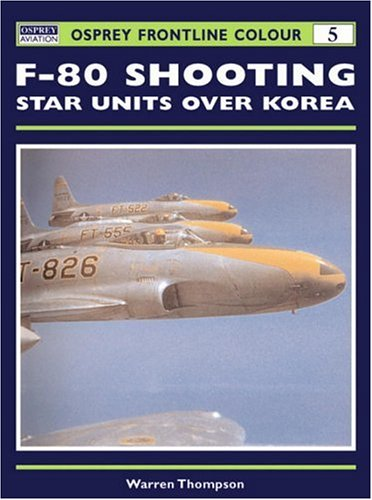 F-80 Shooting Star Units over Korea (Osprey Frontline Colour 5): Thompson, Warren