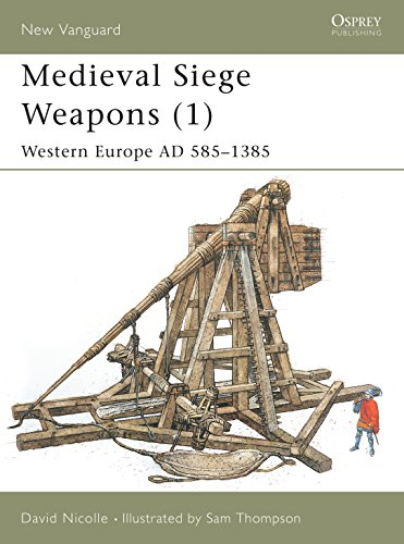Medieval Siege Weapons (1): Western Europe AD 585–1385 (New Vanguard) (9781841762357) by Nicolle, David