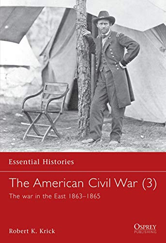 9781841762418: The American Civil War (3): The War In The East 1863-1865 (Essential Histories) (Vol 2)