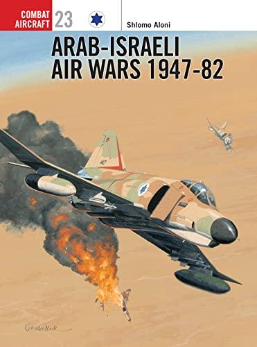 9781841762944: Arab-Israeli Air Wars 1947-82 (Combat Aircraft)