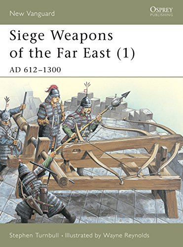 Siege Weapons of the Far East (1): AD 612-1300 (New Vanguard) (v. 1) (184176339X) by Stephen Turnbull; Wayne Reynolds