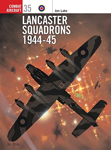 Lancaster Squadrons 1944–45 (Combat Aircraft) (9781841764337) by Lake, Jon