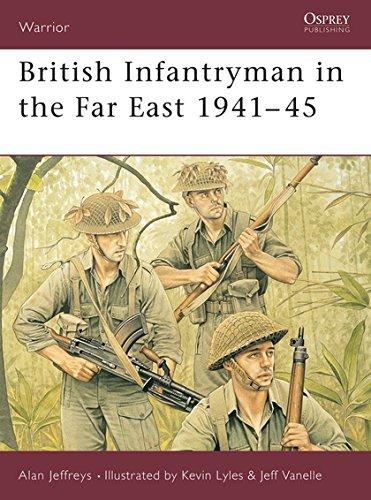British Infantryman in the Far East 1941-45: Alan Jeffreys; Illustrator-Kevin