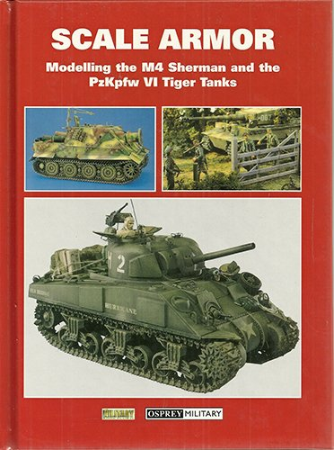 Scale Armor, Modelling the M4 Sherman and the PzKpfw VI Tiger Tanks