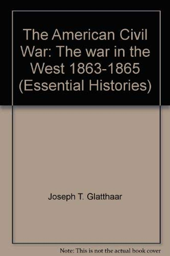 9781841764955: The American Civil War: The war in the West 1863-1865 (Essential Histories)