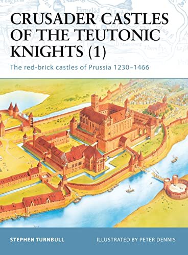 9781841765570: Crusader Castles of the Teutonic Knights (1): The red-brick castles of Prussia 1230-1466