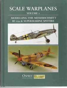 9781841765709: Scale Warplanes Volume I: Modelling the Messerschmitt Bf 109 & Supermarine Spitfire