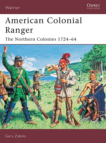 American Colonial Ranger: The Northern Colonies 1724-64 [Warrior 85]