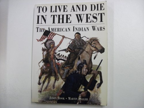 To Live and Die in the West: Hook, Jason (text)/Pegler,