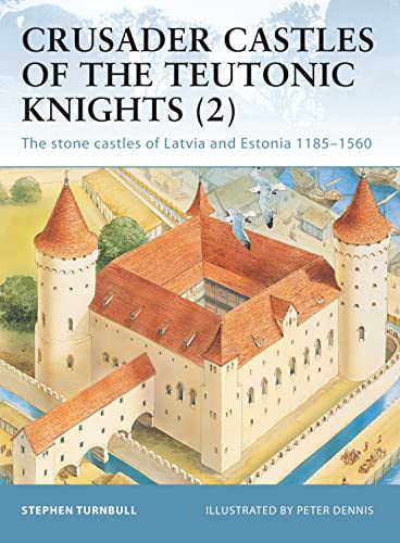 9781841767123: Crusader Castles of the Teutonic Knights, Vol. 2: The Stone Castles of Latvia and Estonia, 1185-1560 (Fortress 19)
