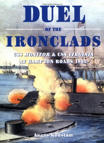 Duel of the Ironclads: USS Monitor and CSS Virginia at Hampton Roads 1862 (General Military) (1841767212) by Angus Konstam