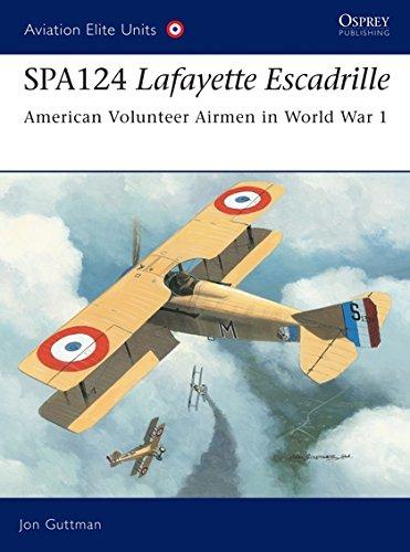 9781841767529: Spa124 Lafayette Escadrille: American Volunteer Airmen in World War 1: American Volunteer Airmen in World War I (Aviation Elite Units)