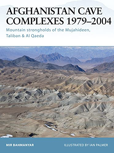 9781841767765: Afghanistan Cave Complexes 1979–2004: Mountain strongholds of the Mujahideen, Taliban & Al Qaeda (Fortress)
