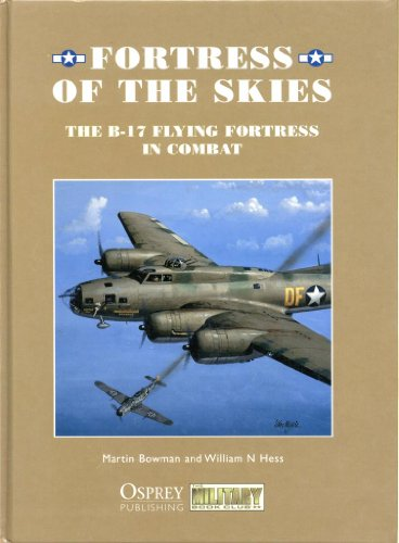 Fortress of the Skies: The B-17 Flying: William N. Hess,