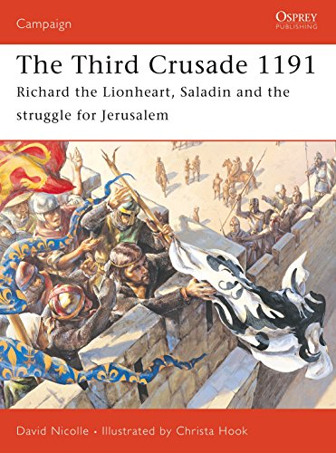 The Third Crusade 1191: Richard the Lionheart, Saladin and the battle for Jerusalem (Campaign): ...