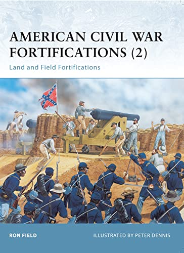 American Civil War Fortifications: Bk. 2: Land and Field Fortifications (Fortress): Field, Ron