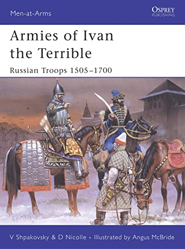 9781841769257: Armies of Ivan the Terrible: Russian Troops 1505-1700 (Men-at-Arms)