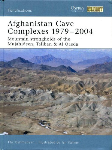 9781841769585: Afghanistan Cave Complexes 1979-2004; Mountain Strongholds of the Mujahideen, Taliban & Al Qaeda