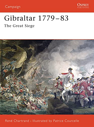 Gibraltar, 1779-1783: The Great Siege (Campaign, 172): Renà Chartrand