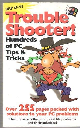 Trouble shooter! : hundreds of PC tips: Taylor, John (editor)