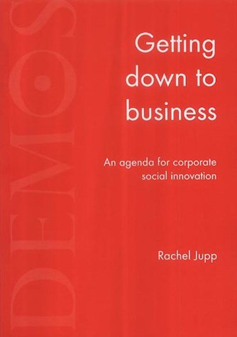 9781841800516: Getting Down to Business: An Agenda for Corporate Social Innovation